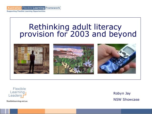 Rethinking adult literacy provision for 2003 and beyond Robyn Jay NSW Showcase