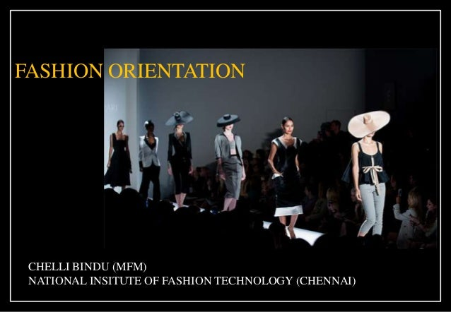 FASHION ORIENTATION CHELLI BINDU (MFM) NATIONAL INSITUTE OF FASHION TECHNOLOGY (CHENNAI)