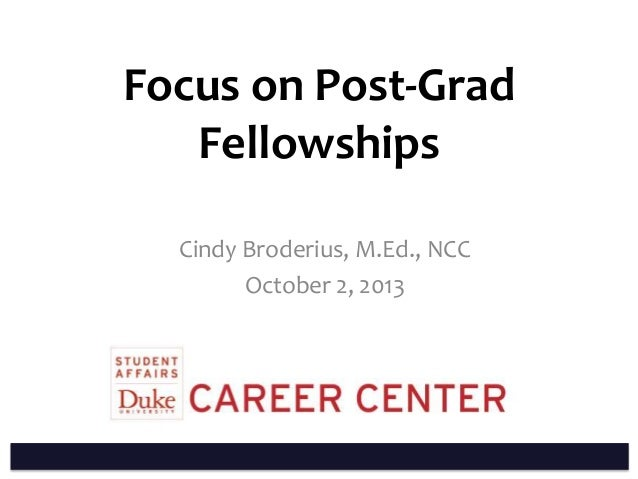 Focus on Post-Grad Fellowships Cindy Broderius, M.Ed., NCC October 2, 2013