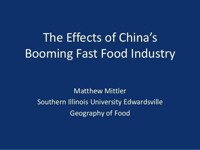 The Effects of China's Booming Fast Food Industry Matthew Mittler Southern Illinois University Edwardsville Geography of F...
