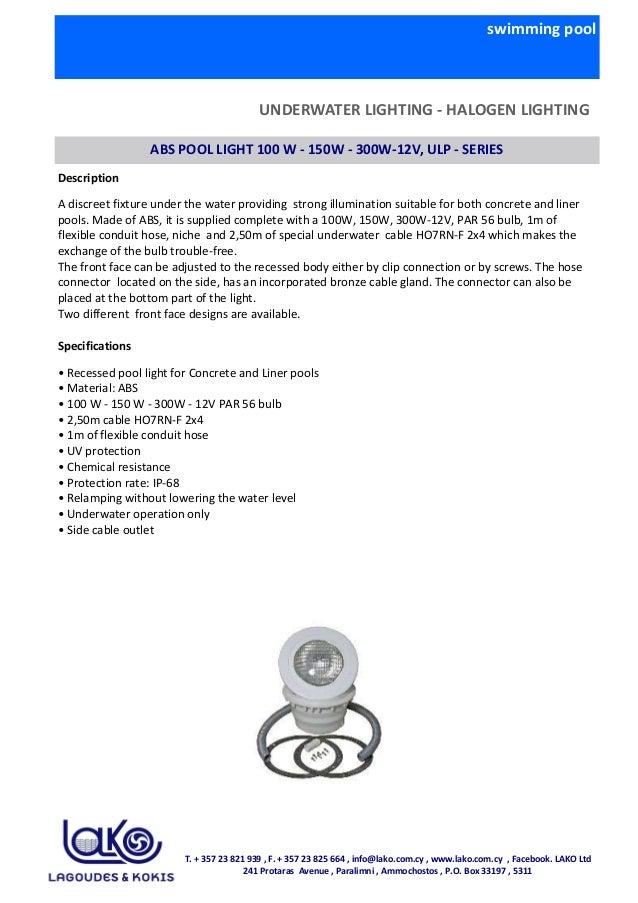swimming pool UNDERWATER LIGHTING - HALOGEN LIGHTING ABS POOL LIGHT 100 W - 150W - 300W-12V, ULP - SERIES Description Spec...