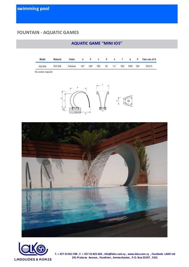 swimming pool FOUNTAIN - AQUATIC GAMES AQUATIC GAME ''MINI IOS'' T. + 357 23 821 939 , F. + 357 23 825 664 , info@lako.com...