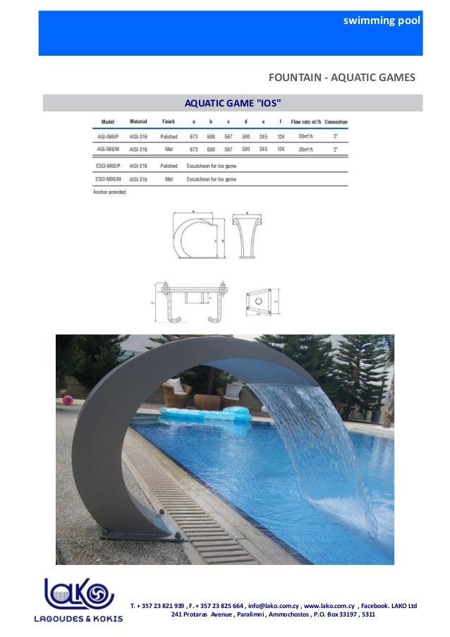 swimming pool FOUNTAIN - AQUATIC GAMES AQUATIC GAME ''IOS'' T. + 357 23 821 939 , F. + 357 23 825 664 , info@lako.com.cy ,...