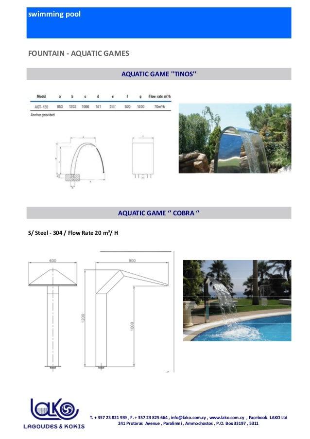 swimming pool FOUNTAIN - AQUATIC GAMES AQUATIC GAME ''TINOS'' AQUATIC GAME '' COBRA '' S/ Steel - 304 / Flow Rate 20 m³/ H...