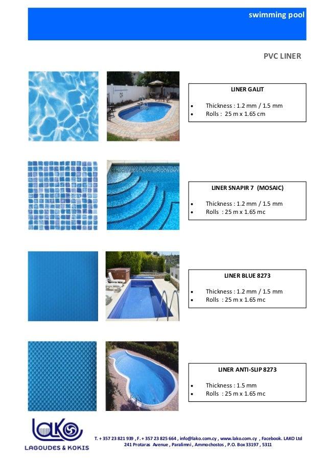 swimming pool PVC LINER LINER GALIT • Thickness : 1.2 mm / 1.5 mm • Rolls : 25 m x 1.65 cm LINER SNAPIR 7 (MOSAIC) • Thick...