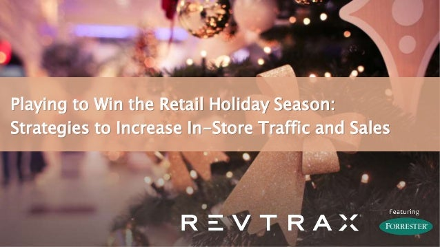 Playing to Win the Retail Holiday Season: Strategies to Increase In-Store Traffic and Sales