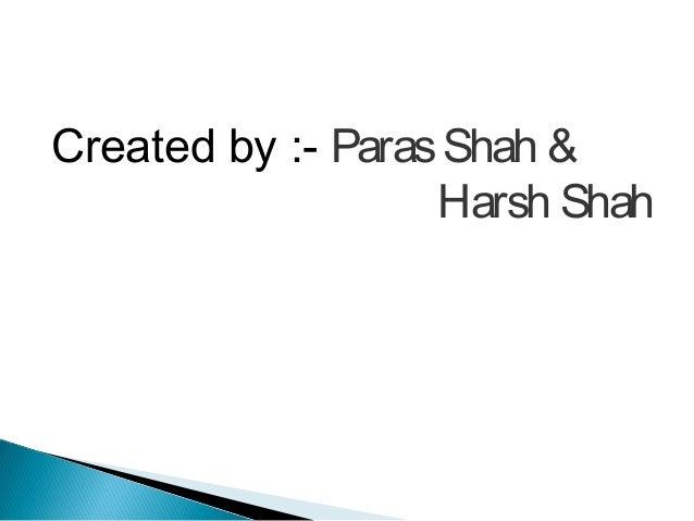 Created by :- Paras Shah & Harsh Shah