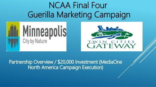 NCAA Final Four Guerilla Marketing Campaign Partnership Overview / $20,000 Investment (MediaOne North America Campaign Exe...