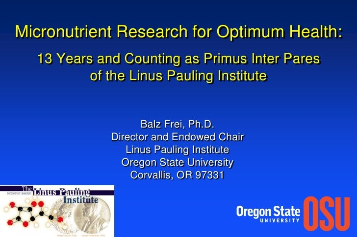 Micronutrient Research for Optimum Health:13 Years and Counting as Primus Inter Pares of the Linus Pauling Institute<br />...