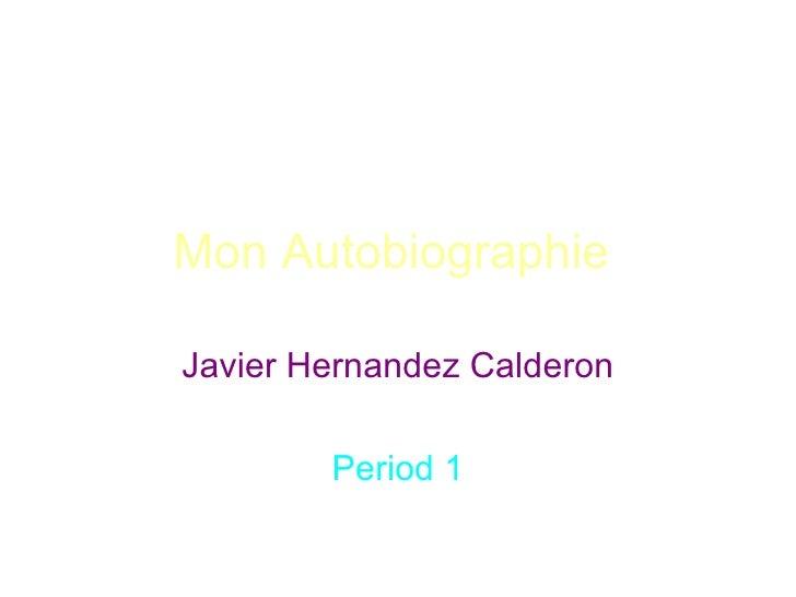 Mon AutobiographieJavier Hernandez Calderon        Period 1