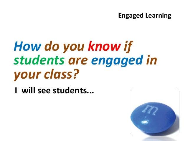 Engaged LearningI will see students...