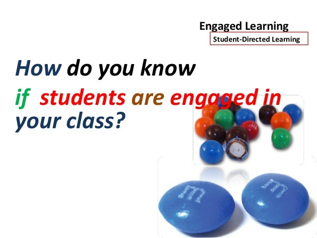 Engaged Learning                       Student-Directed LearningI will see students, individually or insmall groups...