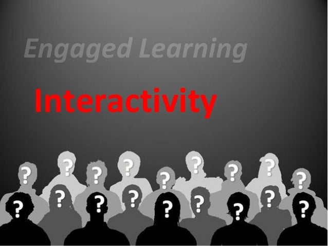 Learnersselect, choose& react tocontent                 Interactive