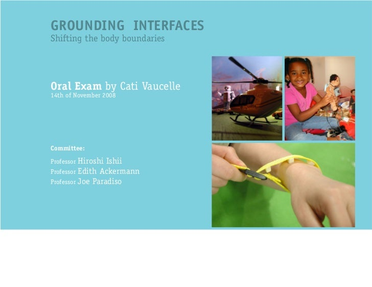 GROUNDING INTERFACES Shifting the body boundaries     Oral Exam by Cati Vaucelle 14th of November 2008     Committee:  Pro...