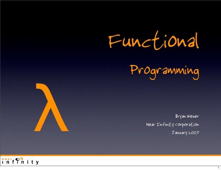 Functional       Programming  λ                     Bryan Weber         Near Infinity Corporation                     Janu...