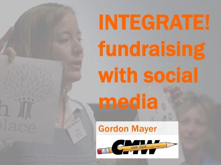 INTEGRATE!<br />fundraising with social media<br />Gordon Mayer<br />