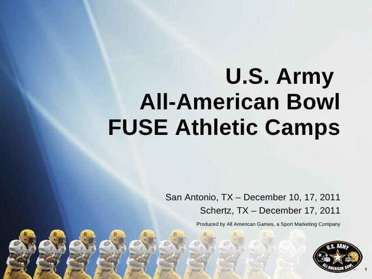 U.S. Army  All-American Bowl FUSE Athletic Camps San Antonio, TX – December 10, 17, 2011 Schertz, TX – December 17, 2011 P...