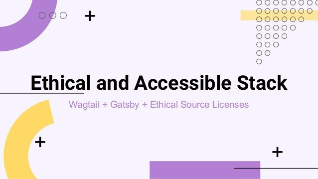 Ethical and Accessible Stack Wagtail + Gatsby + Ethical Source Licenses + + +
