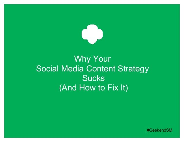 Why YourSocial Media Content Strategy            Sucks      (And How to Fix It)                            #GeekendSM