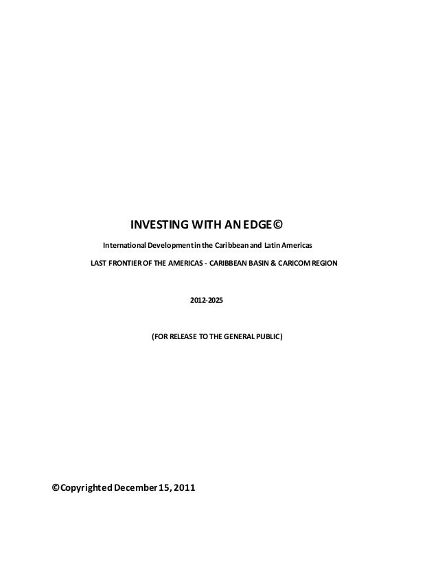 INVESTING WITH AN EDGE© International Developmentinthe Caribbeanand Latin Americas LAST FRONTIER OF THE AMERICAS - CARIBBE...