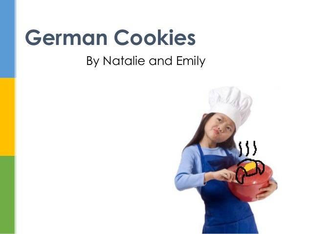 German Cookies     By Natalie and Emily