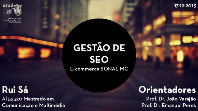 GESTÃO DE SEO  E-commerce SONAE MC  Rui Sá  Al 52320 Mestrado em Comunicação e Multimédia  Orientadores  Prof. Dr. João Va...