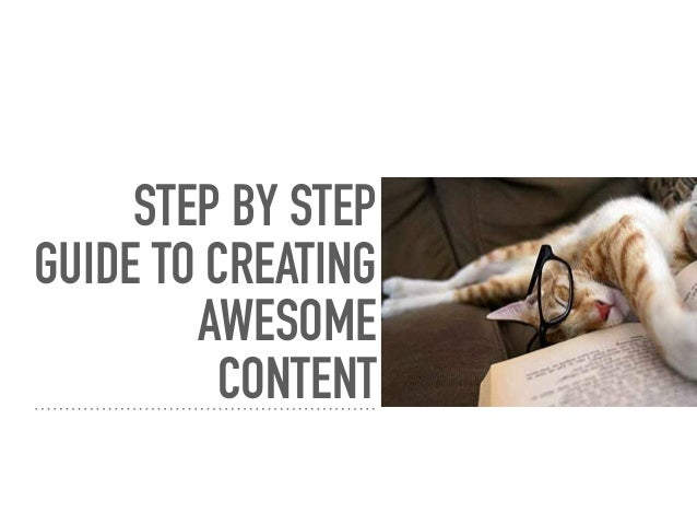 STEP BY STEP GUIDE TO CREATING AWESOME CONTENT
