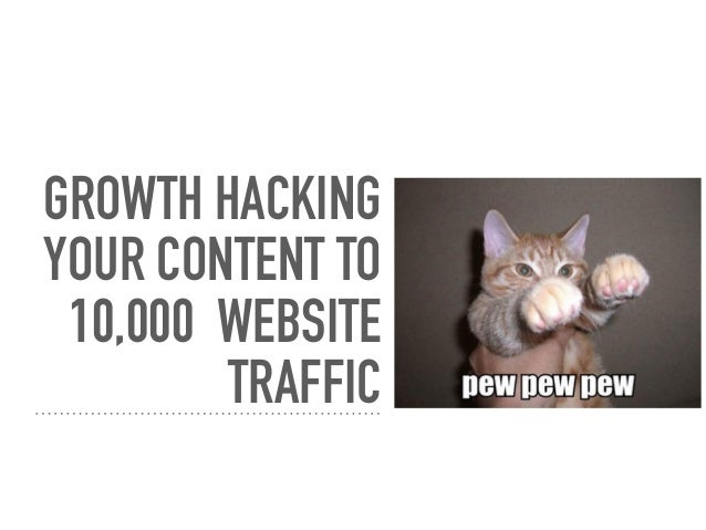 GROWTH HACKING YOUR CONTENT TO 10,000 WEBSITE TRAFFIC