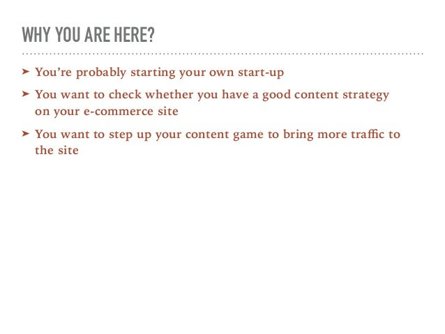 WHY YOU ARE HERE? ➤ You're probably starting your own start-up ➤ You want to check whether you have a good content strateg...