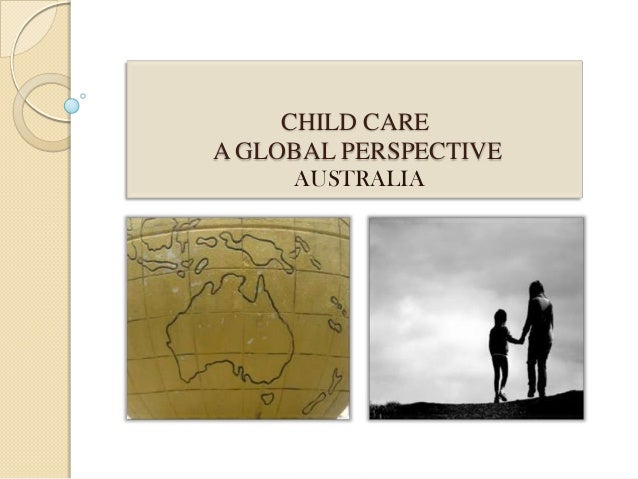 CHILD CARE A GLOBAL PERSPECTIVE AUSTRALIA