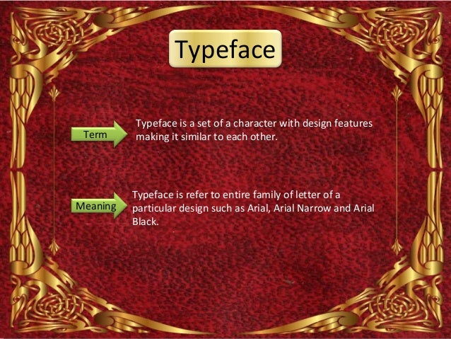 Typeface          Typeface is a set of a character with design features Term     making it similar to each other.         ...