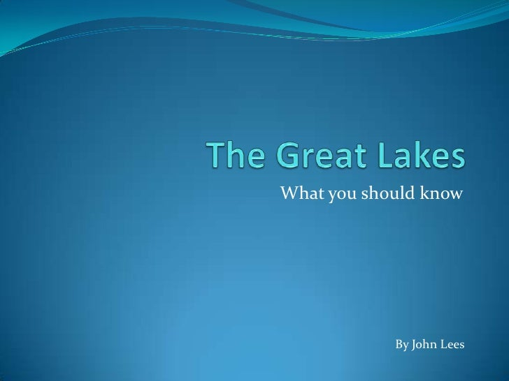 The Great Lakes<br />What you should know<br />By John Lees<br />