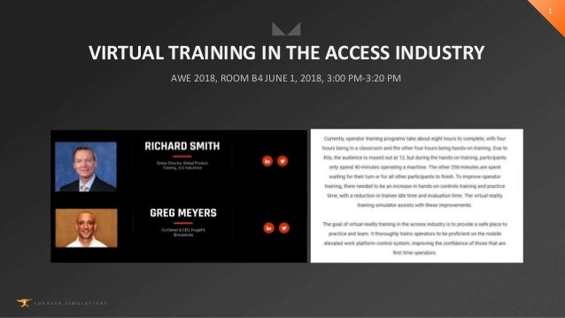F O R G E F X S I M U L A T I O N S 1 VIRTUAL TRAINING IN THE ACCESS INDUSTRY AWE 2018, ROOM B4 JUNE 1, 2018, 3:00 PM-3:20...