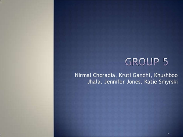 Nirmal Choradia, Kruti Gandhi, Khushboo    Jhala, Jennifer Jones, Katie Smyrski                                    1