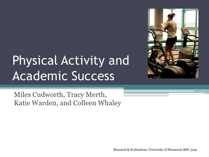 Physical Activity and Academic Success Miles Cudworth, Tracy Merth, Katie Warden, and Colleen Whaley                      ...