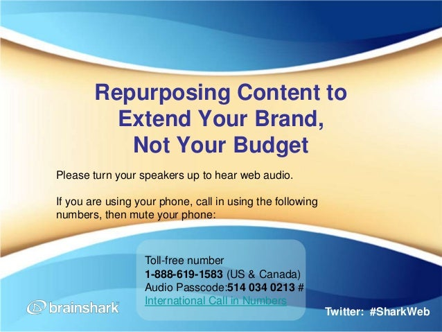 Repurposing Content to          Extend Your Brand,           Not Your BudgetPlease turn your speakers up to hear web audio...