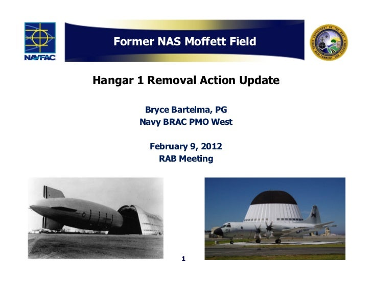 Former NAS Moffett FieldHangar 1 Removal Action Update        Bryce Bartelma, PG       Navy BRAC PMO West         February...