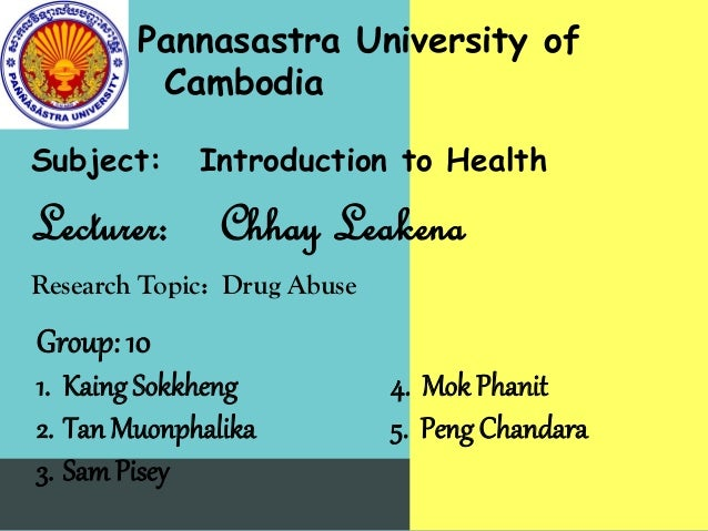 Pannasastra University of         CambodiaSubject:     Introduction to HealthLecturer: Chhay LeakenaResearch Topic: Drug A...