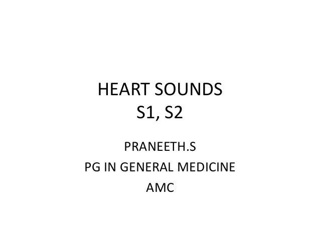 HEART SOUNDS S1, S2 PRANEETH.S PG IN GENERAL MEDICINE AMC