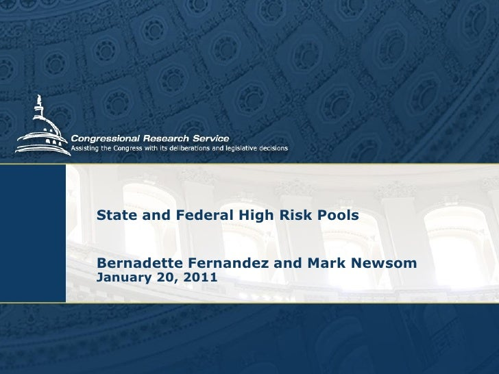 State and Federal High Risk PoolsBernadette Fernandez and Mark NewsomJanuary 20, 2011
