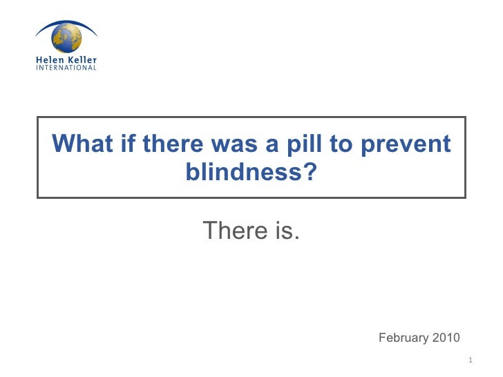 What if there was a pill to prevent blindness? There is. February 2010