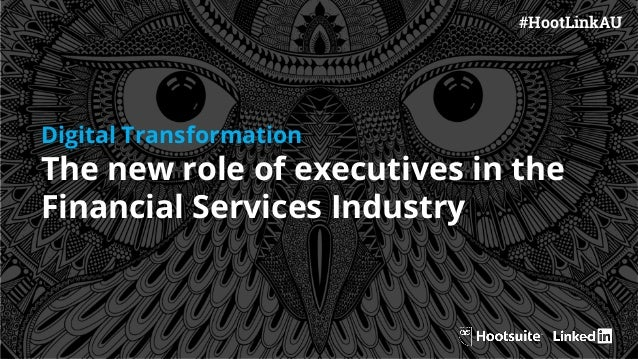 #HootLinkAU Digital Transformation The new role of executives in the Financial Services Industry
