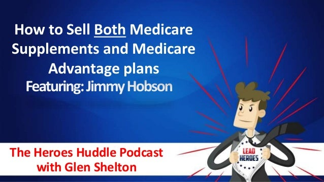 The Heroes Huddle Podcast with Glen Shelton How to Sell Both Medicare Supplements and Medicare Advantage plans