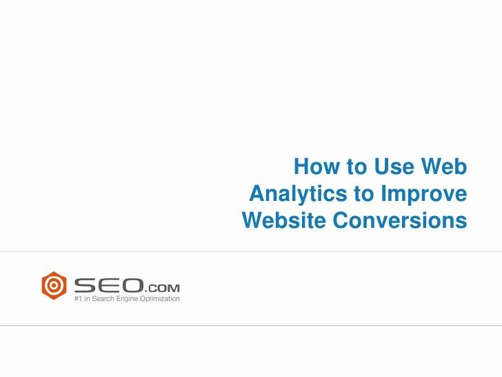 How to Use WebAnalytics to ImproveWebsite Conversions