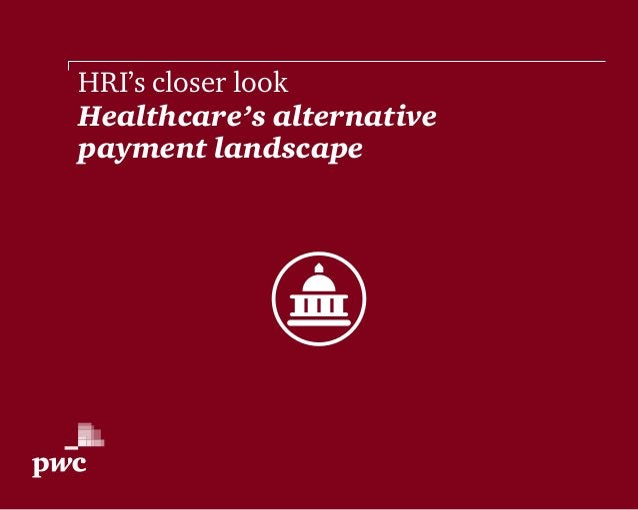 HRI's closer look Healthcare's alternative payment landscape