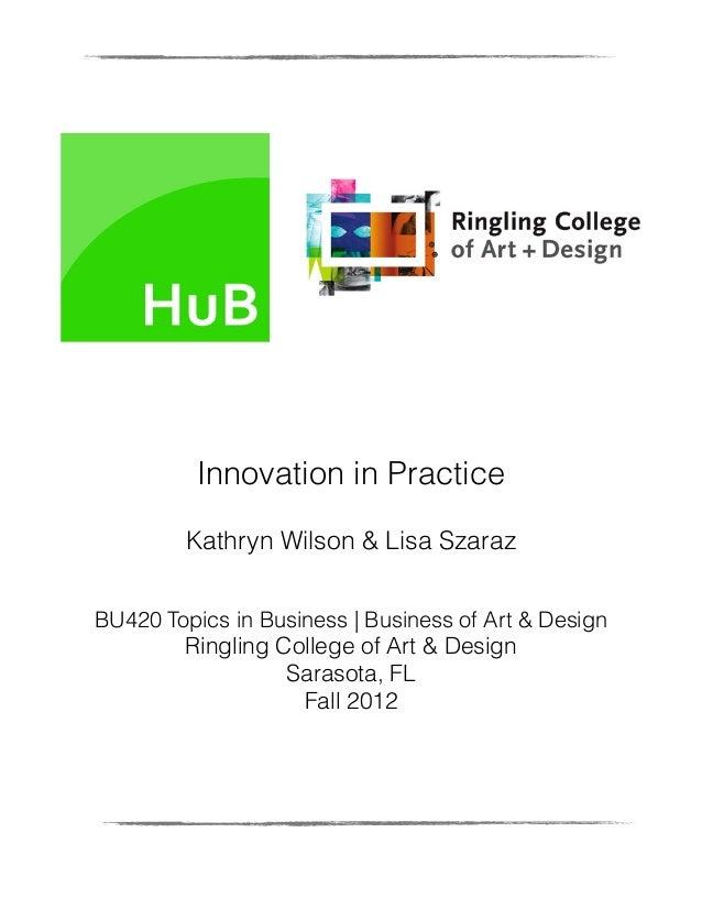 Innovation in Practice         Kathryn Wilson & Lisa SzarazBU420 Topics in Business   Business of Art & Design        Ring...