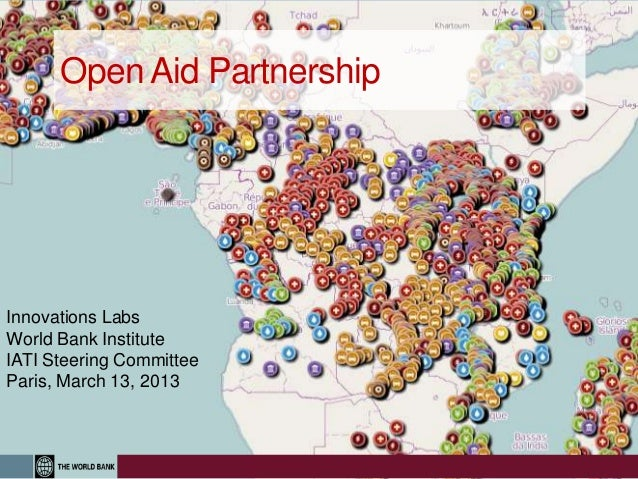 Open Aid PartnershipInnovations LabsWorld Bank InstituteIATI Steering CommitteeParis, March 13, 2013