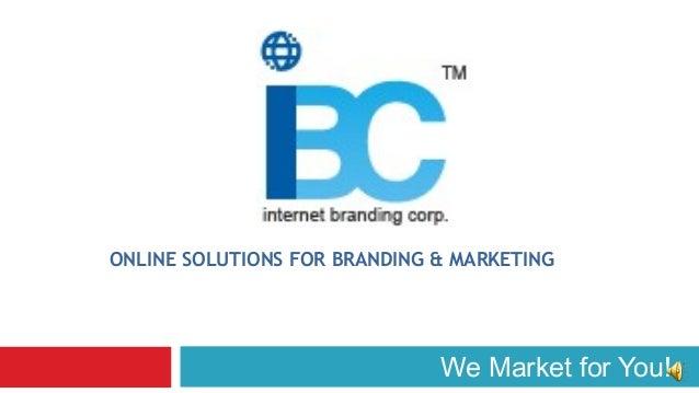 ONLINE SOLUTIONS FOR BRANDING & MARKETING                              We Market for You!