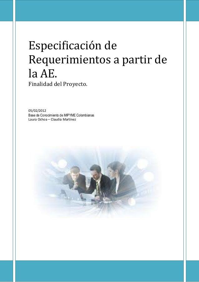 Especificación deRequerimientos a partir dela AE.Finalidad del Proyecto.05/02/2012Base de Conocimiento de MIPYME Colombian...