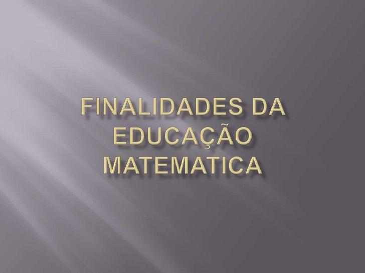 Finalidades da Educação matematica<br />